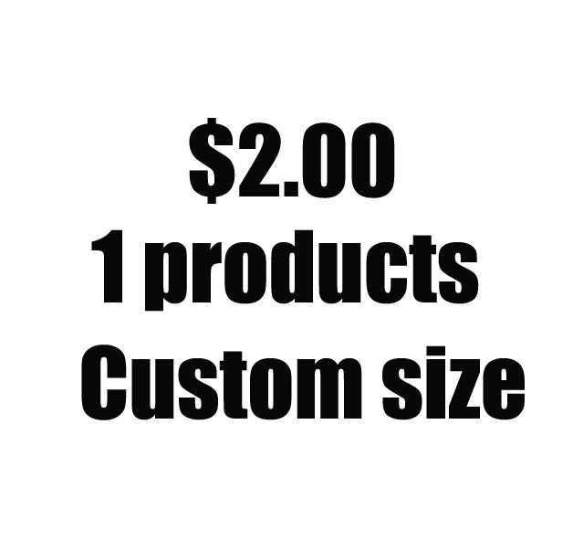 1 products,Custom size:$2.00