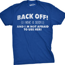 a3fde9ef Mens Back Off I Have a Sister Not Afraid To Use Her Funny Sibling T shirt