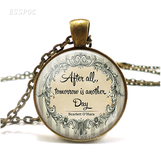 Image of: Positive After All tomorrow Is Another Day Quote Necklace Encouragement Inspiration Literary Quote Glass Necklace Pendant Aliexpresscom After All tomorrow Is Another Day Quote Necklace Encouragement
