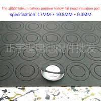 100 pcs/lot 1 abschnitt 18650 lithium-batterie positive flache kopf hohl isolierung dichtung oberfläche pad meson 17mm * 10,5mm * 0,3mm