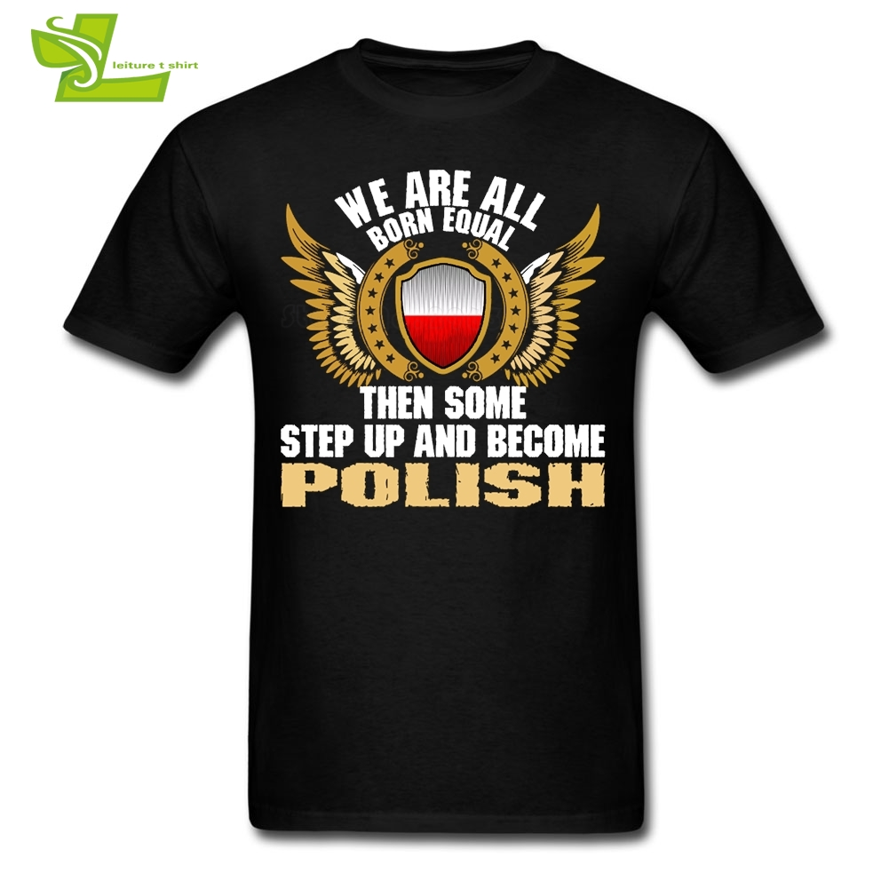 We Are All Born Equal Then Some Step Up And Become Polish Male T Shirt Shield Flag Tops Mens Tee Dad Unique Tee Shirt Poland