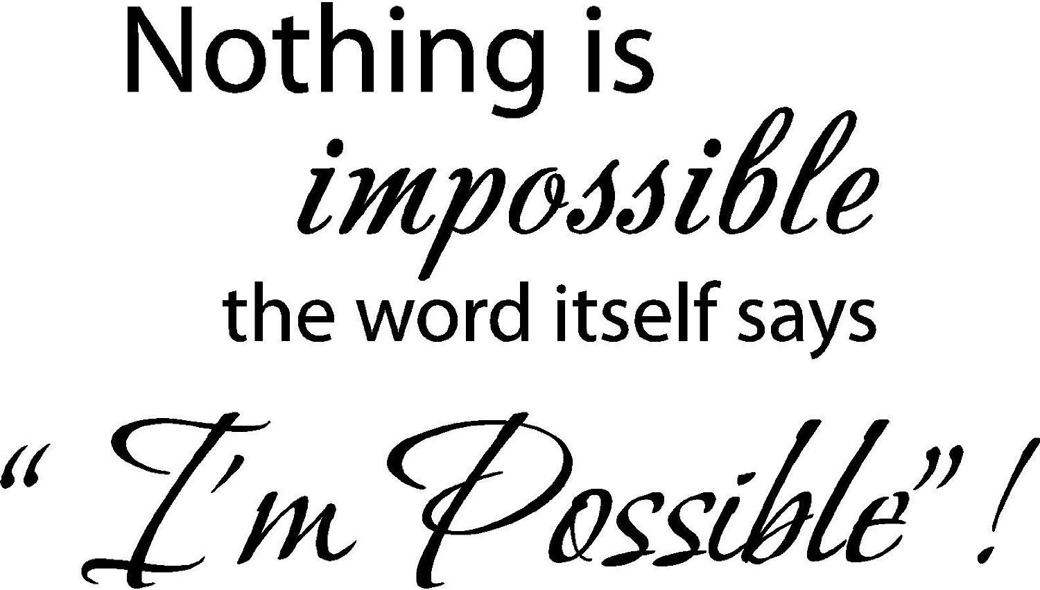 Nothing Is Impossible..the Word Itself Says Im Possible Vinyl Wall Art Inspirational Quotes and Saying Home Decor Decal Sticker