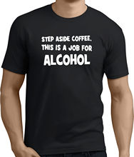 Job for alcohol T-SHIRT.Joke, funny, slogan and offensive t-shirts! RT316 New T Shirts Funny Tops Tee Unisex
