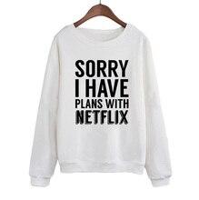 Women Crewneck Hoodies Streetwear Pullover Sorry I Have Plans With Netflix Sweatshirt Jumper Tops Funny Saying Phrase Slogan