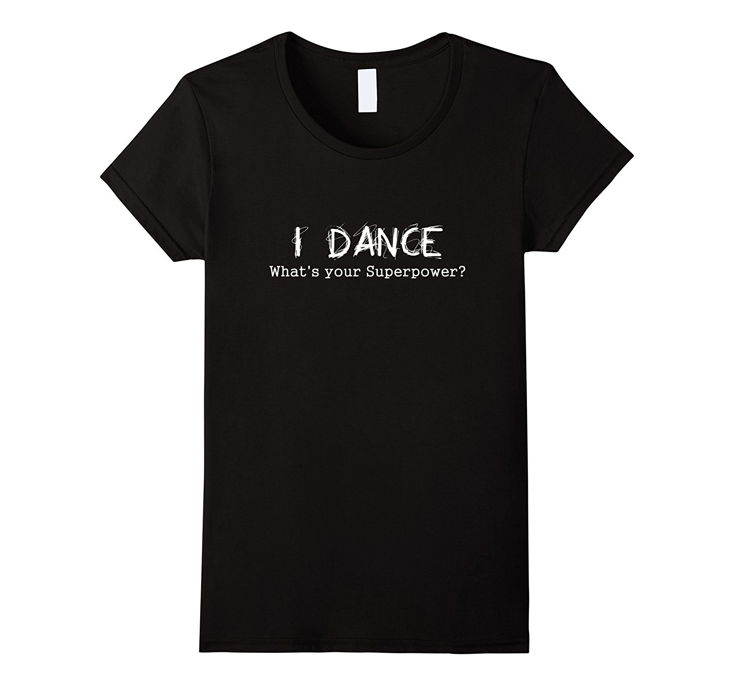 Best buy ) }}I Dance Whats Your Superpower T-shirt Dancing