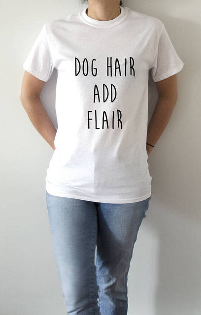 Dog Hair Add Flair T Shirt Unisex With Saying Women Gifts To Her