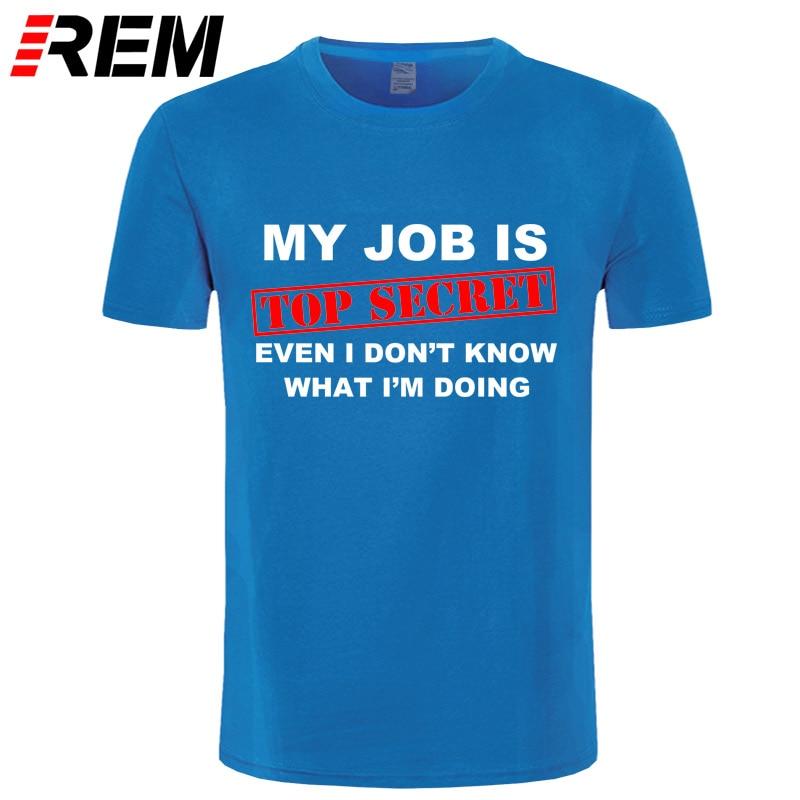 REM Funny MY JOB IS TOP SECRET T Shirt men Custom Pattern cotton Short Sleeve man Humour Slogan lot Joke Present T-shirt casual