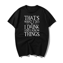 Game Of Thrones Summer Men's Tshirts That's What I Do I Drink And I Know Things T Shirt 2019 Brand Fashion Casual Man Streetwear [sa]four wire plug lcr kelvin test clip i do not know what brand no logo character