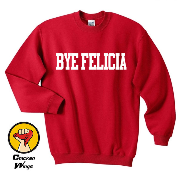 Bye Felicia Shirt Crewneck Sweatshirt Unisex More Colors XS 2XL in Hoodies amp Sweatshirts from Women 39 s Clothing