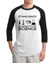 Stand Back- I'm Going to Try Science funny men t shirt 2017 summer new style 3/4 sleeve raglan t shirts 100% cotton men t-shirt