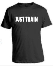 JUST TRAIN T-Shirt  Bodybuilding Motivation Train Gift New T Shirts Funny Tops Tee Unisex