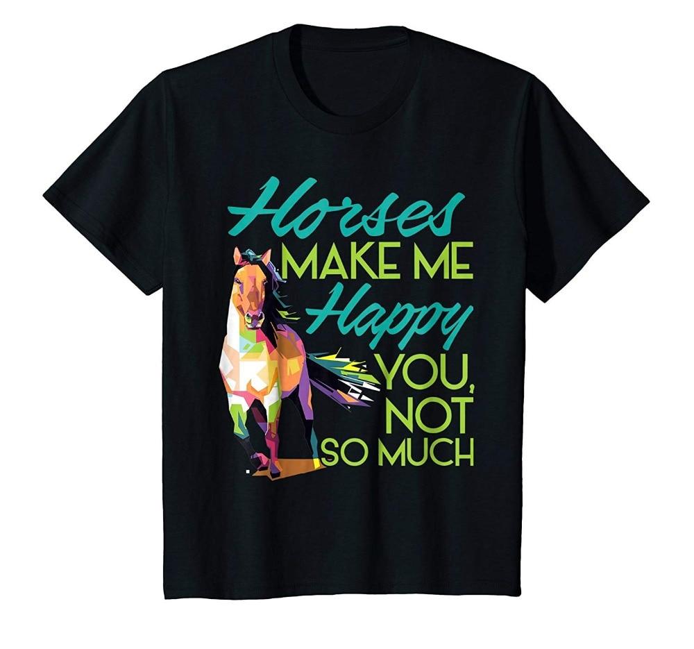 2018 New Hot sale Mens Horses Make Me Happy You Not So Much T-Shirt Women Men Kids