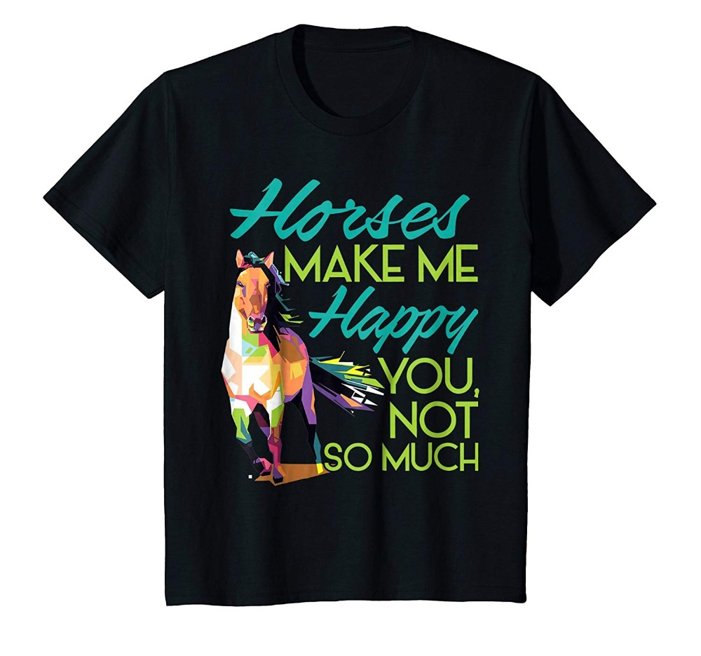 2018 New Hot sale Mens Horses Make Me Happy You Not So Much T-Shirt Women Men Kids