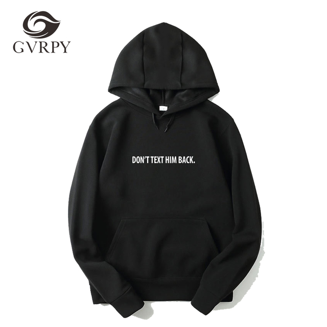 075841ebc Don't Text Him Back Letters Print Women Men Hoodies Casual Funny Sweatshirts  For Male Female Hipster Plus Size Hoodies Drop Ship
