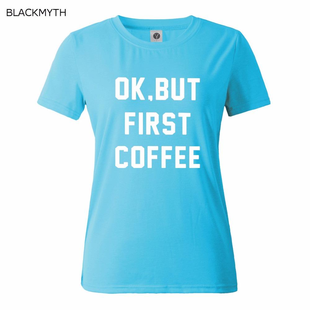 HTB11O.OQFXXXXbkXFXXq6xXFXXXn - OK BUT FIRST COFFEE Letters Print Cotton Casual T shirt