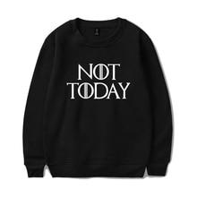 2019 American TV show Game of Thrones arya stark-not today Casual Sweatshirt Men/women Hot Sale Long Sleeves Sweatshirts