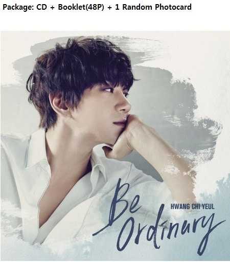 HWANG CHI YEUL 1ST MINI ALBUM - BE ORDINARY Release Date 2017.06.14  kpop bigbang 2012 bigbang live concert alive tour in seoul release date 2013 01 10 kpop