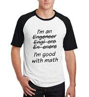 I'm An Engineer I'm Good At Math t shirts men 2017 new arrival raglan sleeves t shirts summer short sleeve tee shirt homme tops