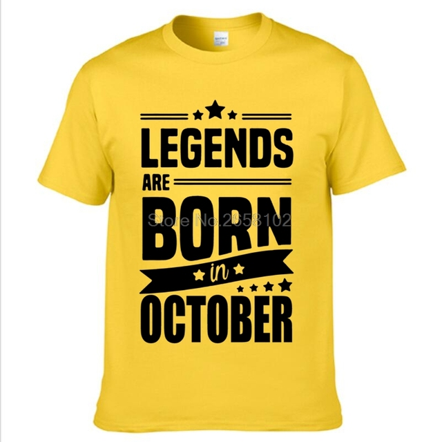 f26236173 2017 Men Fashion T-shirt Legends Are Born In October Funny Birthday Gift T  Shirt Men's Cotton O- Neck T Shirt Tops Tees