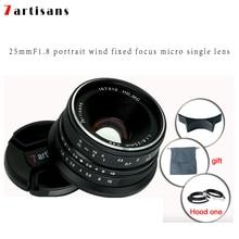 7 мастеров 25 мм f1.8 объектив с фиксированным фокусным расстоянием для всех одной серии для E крепление Canon EOS-M Mout камерам Микро 4/3 A7 A7II A7R Бесплатная доставка