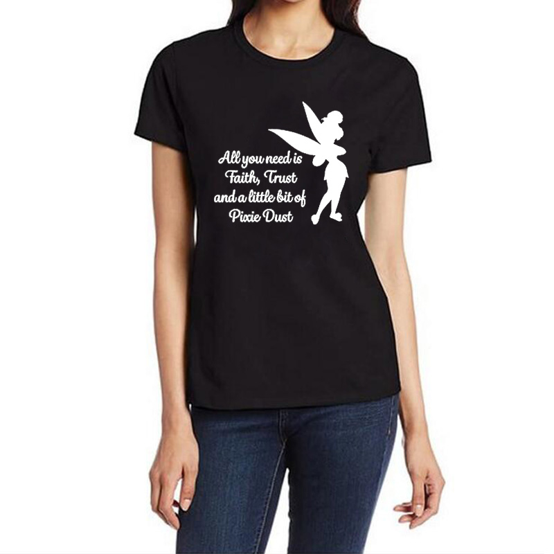 All you need is a little Faith Trust and Pixie Dust T shirt Femme Tinkerbell Printed Tshirt Women Cute Harajuku Tee Shirt