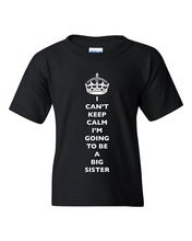 Hot New 2018 Summer Fashion T Shirts Crew Neck Short Sleeve I CanT Keep Calm IM Going To Be A Big Sister Family