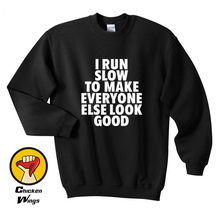 I Run Slow To Make Everyone Else Look Good Shirt Funny Running Work Out Gym Runner  Top Crewneck Sweatshirt Unisex More Colors