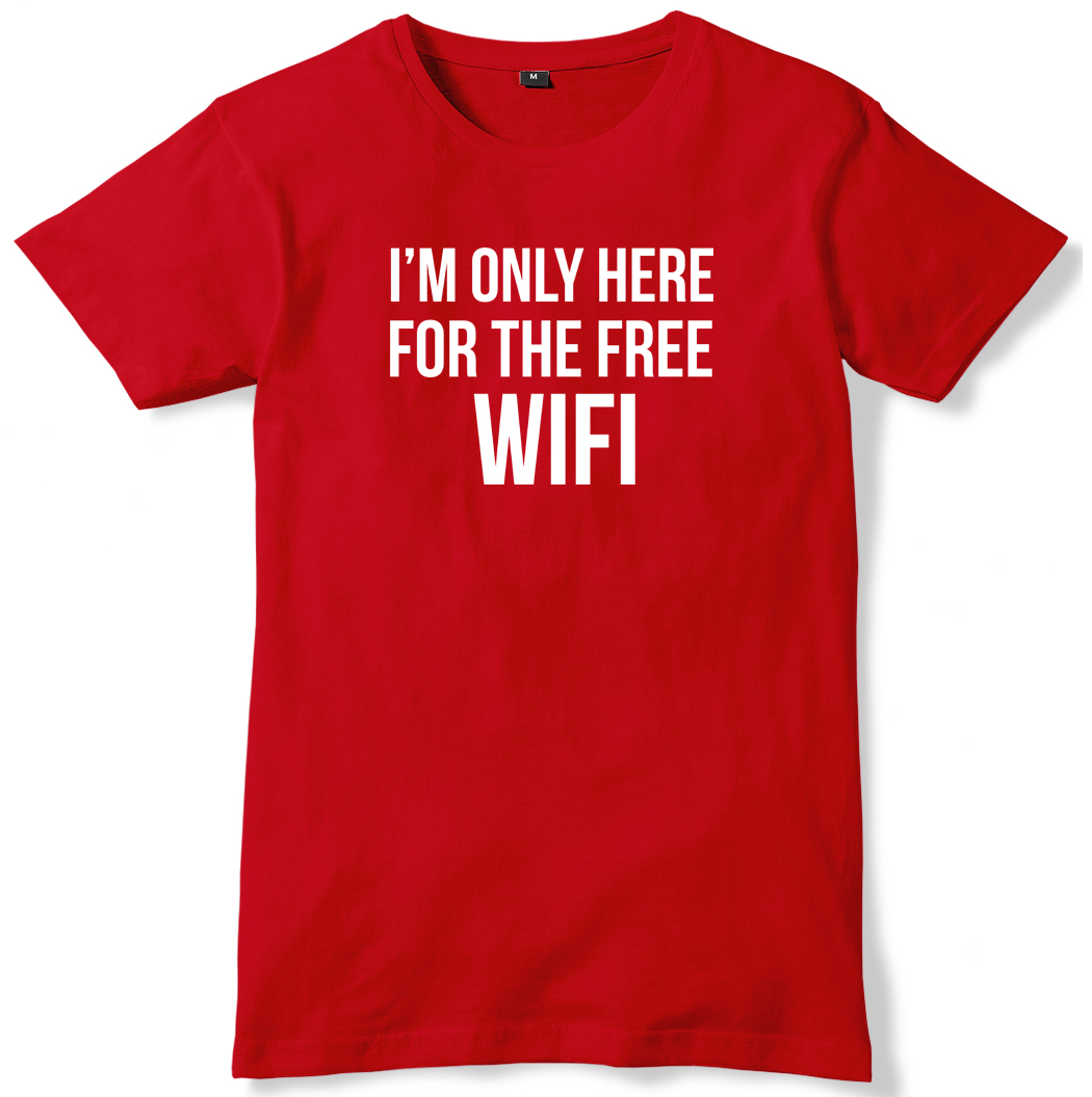I/'m Only Here For The Free WiFi Mens Funny Slogan Unisex T-Shirt