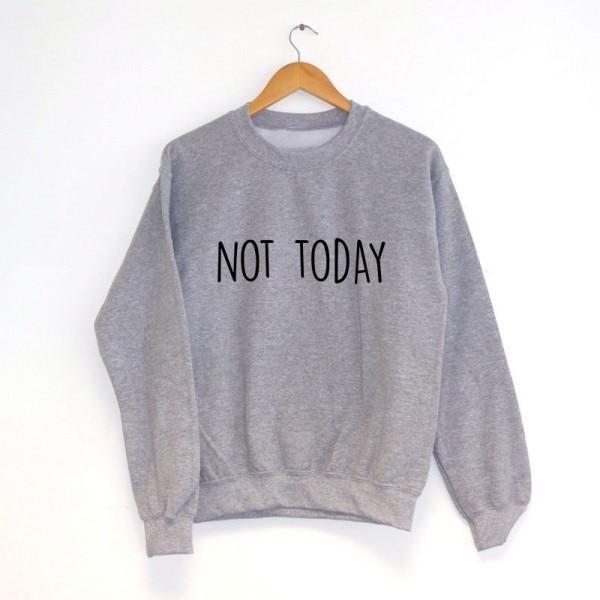 Not Today Sweatshirt Moletom Do Tumblr Jumper Blusa Tumblr Girl