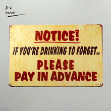 DL-Vintage Metal Notice Sign. If You're Drinking to Forget, Please Pay in Advance outdoor wall plaques