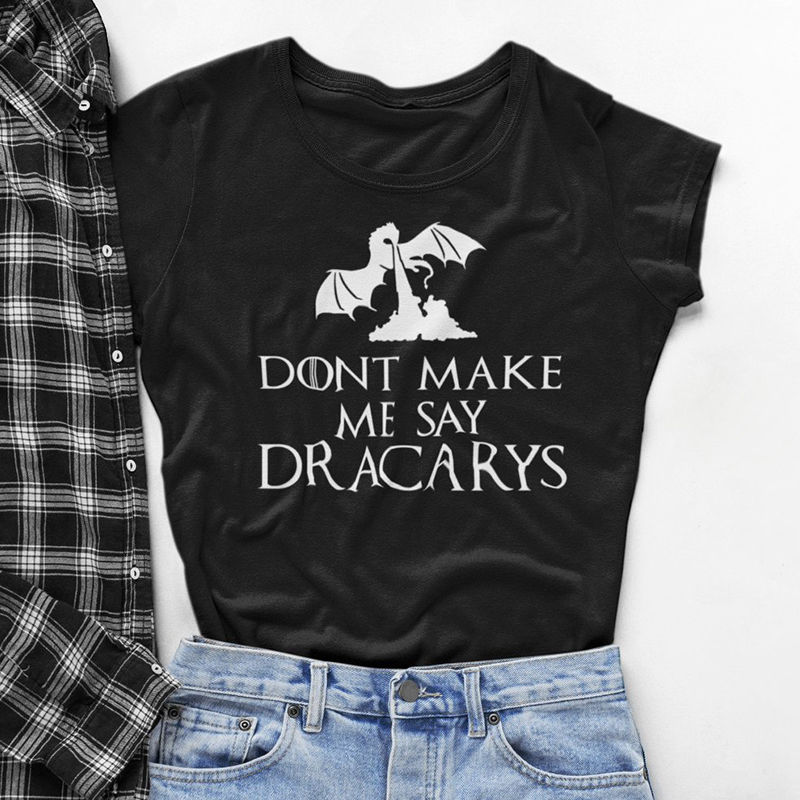 Women T Shirt MAKE ME SAY DR ACARYS Graphic Tees Summer Fashion Tops Short Sleeve Funny Tshirts White Black Drop Shipping