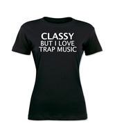 T Shirt New Arrivals Classy But I Love Trap Music Women S T Shirt Fashion Harajuku