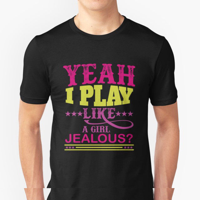 Yeah I Play Like A Girl Jealous T-Shirt for Funny Quotes Saying Shirt