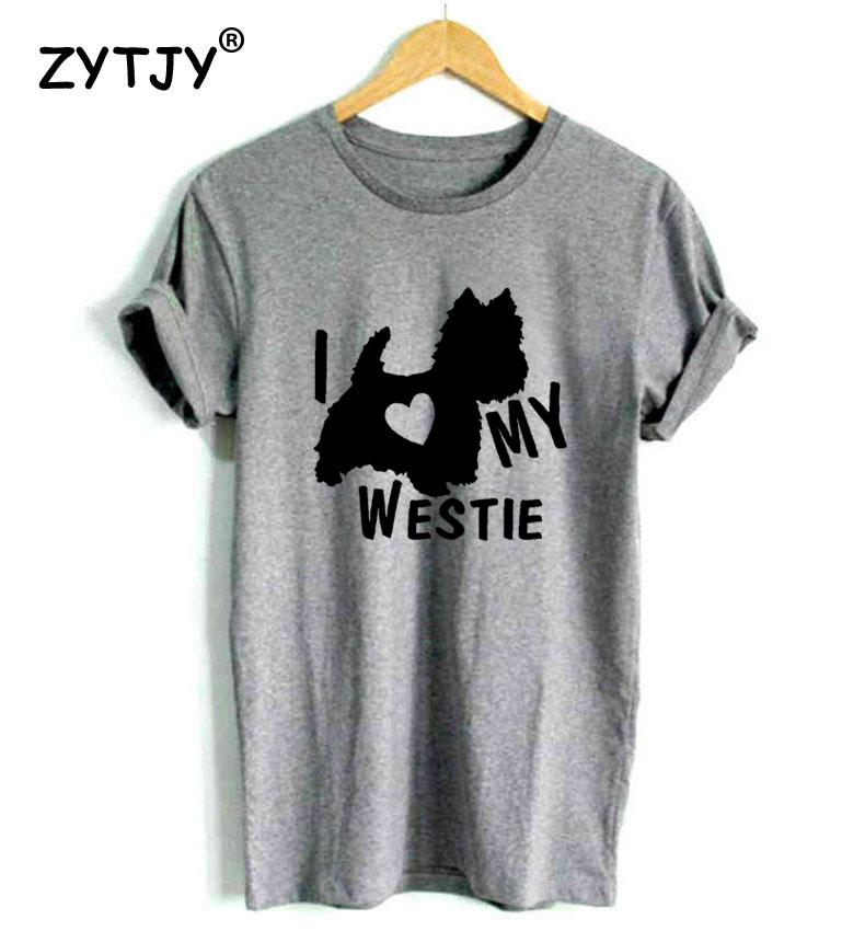 I LOVE MY WESTIE Terrier Dogs Women tshirt Casual Cotton Hipster Funny t-shirt For Lady Yong Girl Top Tee Drop Ship ZY-105