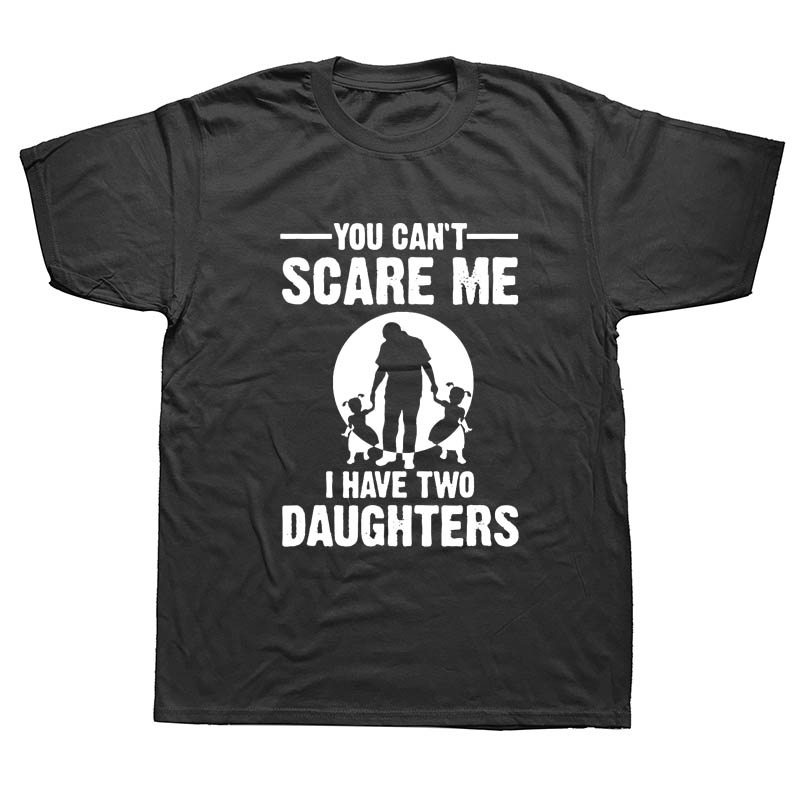 You Can'  t   Scare Me I Have Two Daughter Fathers Day Gift For Dad Funny Printed Mens   T     Shirt   Short Sleeve Tops Tees Cotton