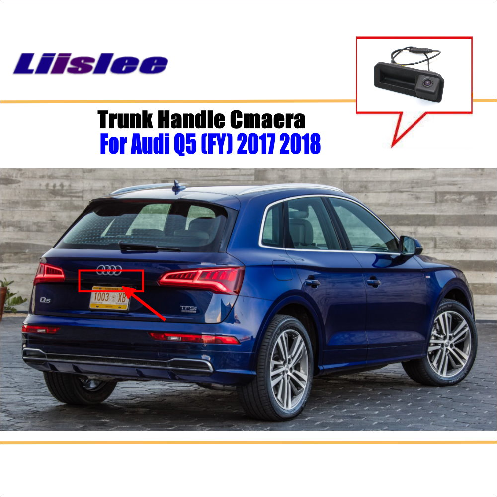 Liislee For Audi Q5 ( FY ) 2017 2018 2019 Trunk Handle / Car Rear View Rearview Camera Backup Reverse Parking Camera|Vehicle Camera| |  - title=