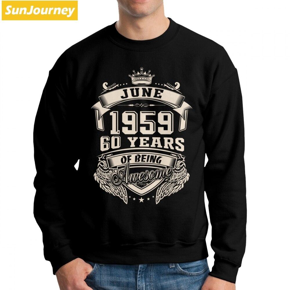 Genereus Geboren In Juni 1959 60 Jaar Van Awesome Hoodie Sweatshirt Voor Mannen Lange Mouw Mode Katoen Crewneck Mannelijke