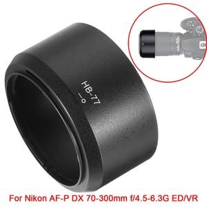 Image 1 - Foleto HB 77 HB77 Lens Hood Kamera Lens yuvarlak Lens Gölge Hood nikon AF P DX NIKKOR f/4.5 6.3 G 70 300mm ED/VR