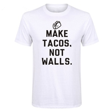 LUSLOS  MAKE TACOS NOT WALLS Letter Print T Shirt Funny Fashion Trends Fitness Casual O Neck Short Sleeve