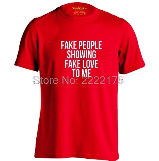 Fake People Show Fake Love To Me Mens Womens Custom T Shirts