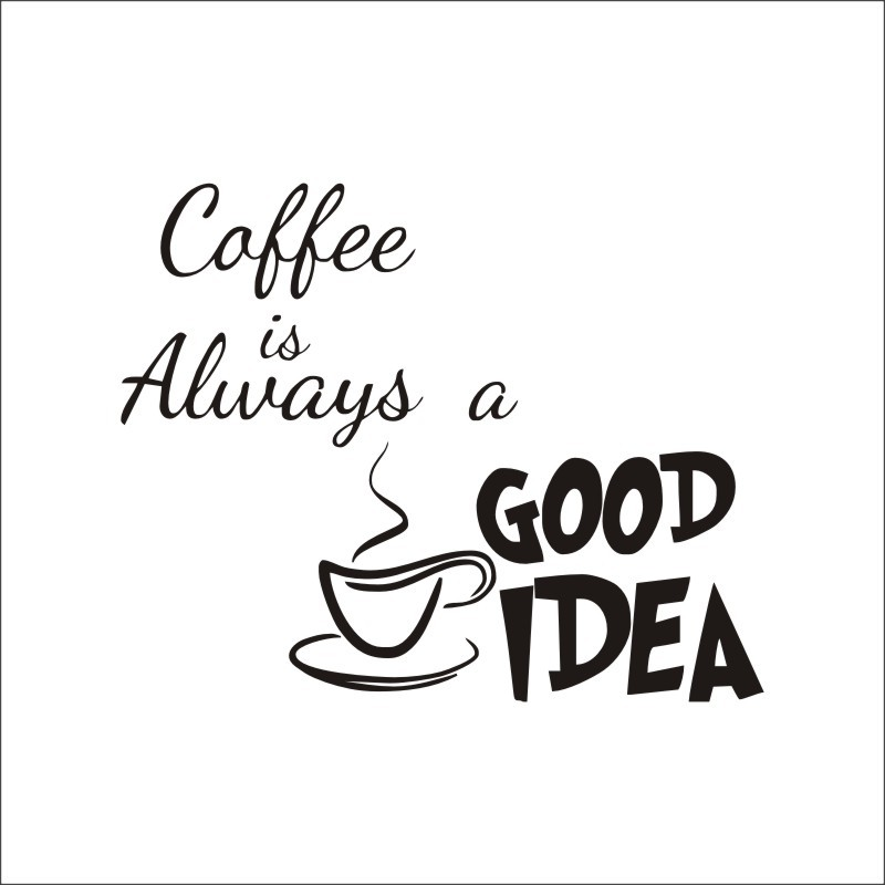 coffee is always a good idea vinyl wall decal quotes home decor