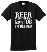 Cheap Shirts O-Neck Short Sleeve Beer Is My Full Time Job IM Retired, Casual Tee For Men