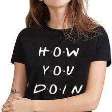 5ed17f55ee4b ZSIIBO How You Doin Hipster Slogan T-shirt Friend Talk Tshirt Black White T  Shirt Summer Women Clothes Female tees