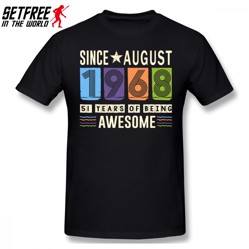 Awesome Since August 1968 51 Years Birthday Gift Men T Shirt Pop Car Styling Big Size Crewneck Short Sleeve Custom Tshirt Men