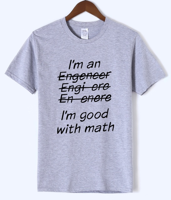 7d665c09 Letter T Shirts I Am An Engineer, I'm Good With Math Painted Top Tees 2018  Summer Mens Tshirt O-neck Cotton Short Sleeve T-Shirt