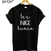 Be A Nice Human Letters Print Women tshirt Cotton Casual Funny t shirt For