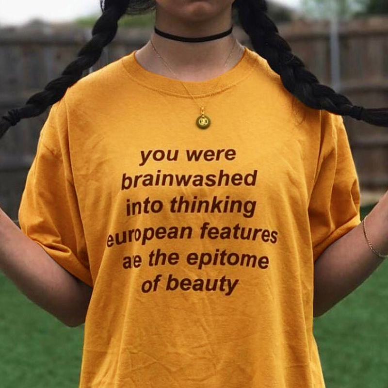 You Were Brainwashed Into Thinking European Features Are The Epitome of Beauty Quotes T-Shirt Women Tumblr Fashion Black Power