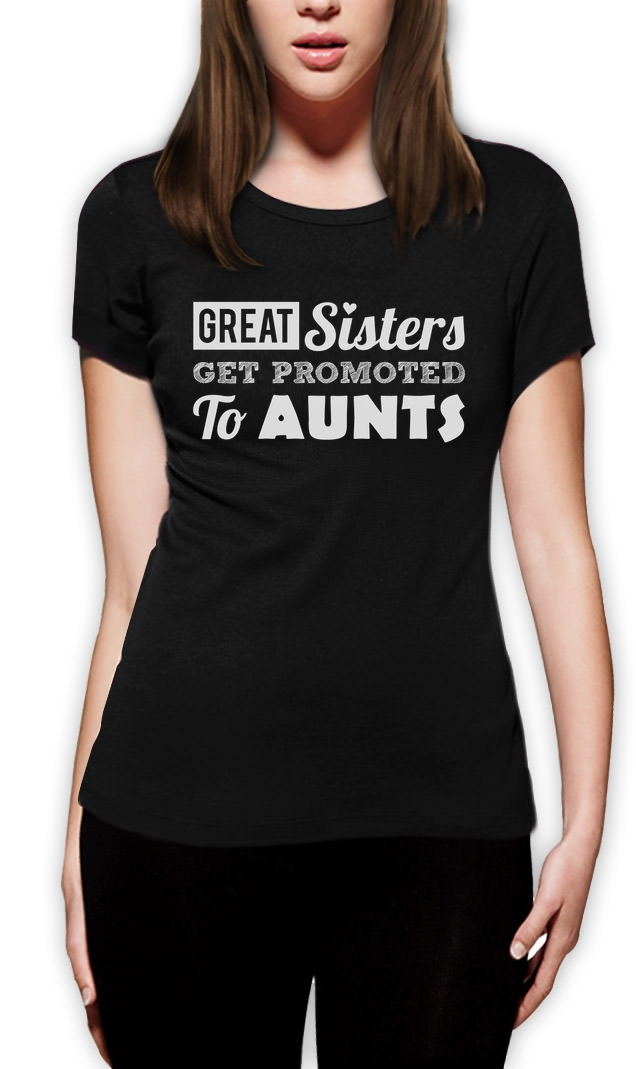 2018 Fashion Great Sisters Get Promoted To Aunts - New Auntie Gift Women T-Shirt Sis Casual Short Sleeve Shirt Tee