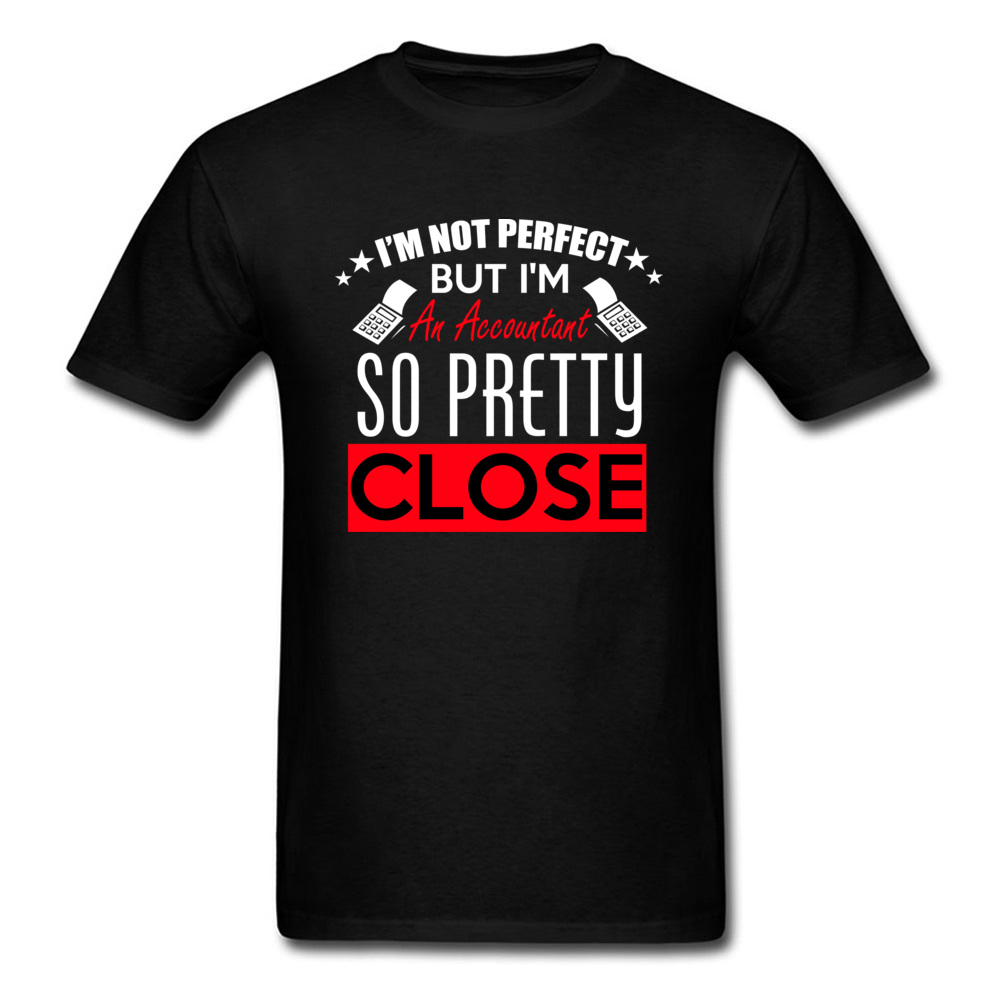Funny Perfect T-shirt Men Letter Print Tops Black Tshirt Cotton T Shirts Summer Tees IM AN ACCOUNTANT SO PRETTY CLOSE Clothes