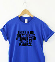THERE IS NO GREAT GENIUS WITHOUT SOME TOUCH OF MADNESS Awesome t shirt tee gift2019 fashionable Brand 100%cotton Printed Round N